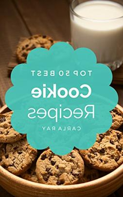 Cookies: Top 50 Best Cookie Recipes – The Quick, Easy, & D