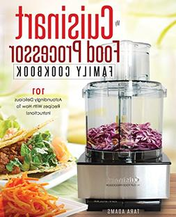 My Cuisinart Food Processor Family Cookbook: 101 Astoundingl